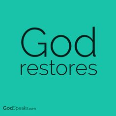 God is the one who restores. And the God of all grace, who called you to his eternal glory in Christ, after you have suffered a little while, will himself restore you and make you strong, firm and steadfast. 1 Peter 5:10 (NIV)