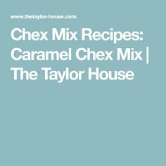 Chex Mix Recipes: Caramel Chex Mix   The Taylor House