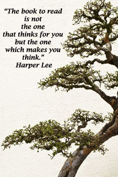 """The book to read is not the one that thinks for you but the one which makes you think."" Harper Lee"
