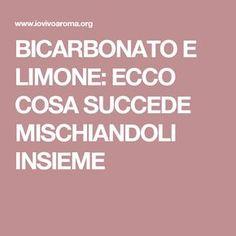 BICARBONATO E LIMONE: ECCO COSA SUCCEDE MISCHIANDOLI INSIEME