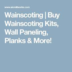 Wainscoting | Buy Wainscoting Kits, Wall Paneling, Planks & More!