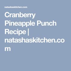 Cranberry Pineapple Punch Recipe | natashaskitchen.com
