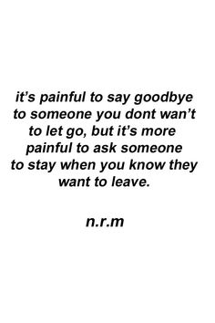 """It's more painful to ask someone to stay when you know they want to leave"""