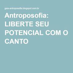 Antroposofia: LIBERTE SEU POTENCIAL COM O CANTO
