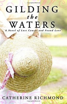 Gilding the Waters: A Novel of Lost Causes and Found Love by Catherine Richmond http://www.amazon.com/dp/0996588701/ref=cm_sw_r_pi_dp_QAfLwb14X92Q9