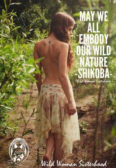 May we all embody our Wild Nature ... - Shikoba - WILD WOMAN SISTERHOOD ™ #shikobaquotes #wildwomansisterhood