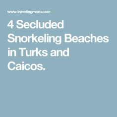 4 Secluded Snorkeling Beaches in Turks and Caicos.