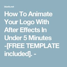 How To Animate Your Logo With After Effects In Under 5 Minutes -[FREE TEMPLATE included]. -