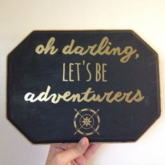 """Wood Sign: """"Oh darling, let's be adventurers"""""""