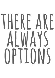 There Are Always Options