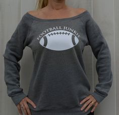 Football Junkie Sweatshirt Off The Shoulder Slouchy & Sexy    I am such a football junkie! Have been since I was a kid and always will be.
