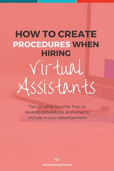 How to create procedures when hiring virtual assistants. Learn what to include…