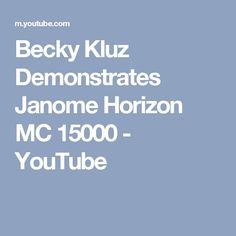 Becky Kluz Demonstrates Janome Horizon MC 15000 - YouTube