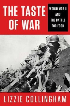 The Taste of War: World War II and the Battle for Food by Lizzie Collingham, http://www.amazon.com/dp/1594203296/ref=cm_sw_r_pi_dp_unFFrb135K84G