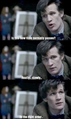 The Doctor is impatient.
