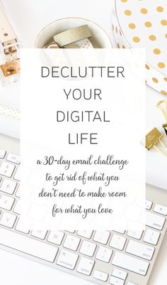 Is it time for a digital detox? This email challenge will give you 30 ideas for decluttering your digital life . You'll let go of what you don't need to make room for what you love!