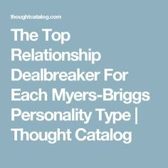 The Top Relationship Dealbreaker For Each Myers-Briggs Personality Type   Thought Catalog