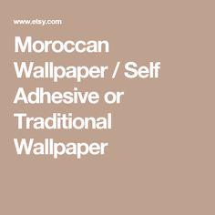 Moroccan Wallpaper / Self Adhesive or Traditional Wallpaper