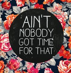 Ain't nobody got time for that. Words of wisdom. Funny sayings. Boss Babe, Wall Clock Frame, No More Drama, Drama Free, No Bad Days, Unique Wall Clocks, Favim, Illustrations, My New Room