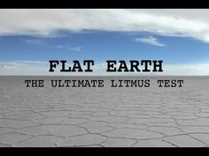 Flat Earth  - The Ultimate Litmus Test