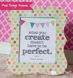 A little bit of mod podge, scrapbook paper, and a frame and you have an adorable piece. HIGHLY RECOMMENDED!!!