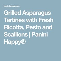 Grilled Asparagus Tartines with Fresh Ricotta, Pesto and Scallions | Panini Happy®