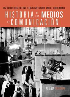 Historia de los medios de comunicación / José Carlos Rueda Laffond , Elena Galán Fajardo, Ángel L. Rubio Moraga. Alianza Editorial, D.L. 2014