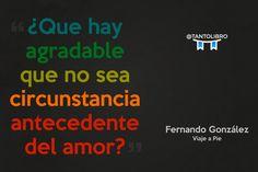 """""""¿Que hay agradable que no sea circunstancia antecedente del amor?"""" Viaje a Pie – Fernando González"""