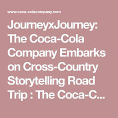 JourneyxJourney: The Coca-Cola Company Embarks on Cross-Country Storytelling Road Trip : The Coca-Cola Company