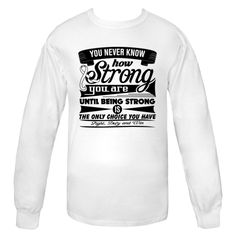 """You Never Know How Strong You Are Until Being Strong is The Only Choice You Have"""" Long Sleeve T-Shirts   #LungCancerStrong #LungCancerAwareness #LungCancerShirts"""