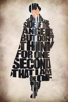"""I may be on the side of the angels, but do not think for one second that I am one of them."""