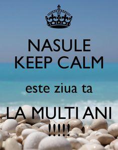 'NASULE KEEP CALM este ziua ta LA MULTI ANI !!!!!' Poster