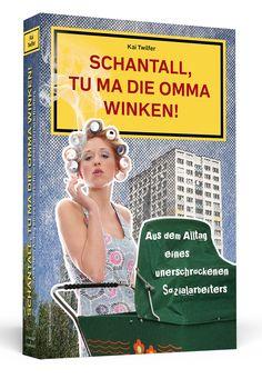 Schantall, tu ma die Omma winken! Aus dem Alltag eines unerschrockenen Sozialarbeiters: Amazon.de: Kai Twilfer, Susanne Granas: Bücher