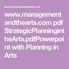 www.managementandthearts.com pdf StrategicPlanningintheArts.pdfPowerpoint with Planning in Arts