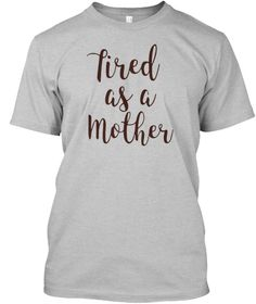 Tired As A Mother T Shirt2017 Light Heather Grey  áo T-Shirt Front