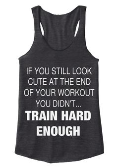 If You Still Look Cute At The End Of Your Workout You Didn't... Train…