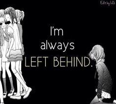 """I'm always left behind"""