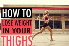 How to Lose Weight in Your Thighs