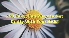 250 Easy, Fun Ways to Get Crafty With Your Kids! - http://doublebabystrollerreviews.net/250-easy-fun-ways-to-get-crafty-with-your-kids/