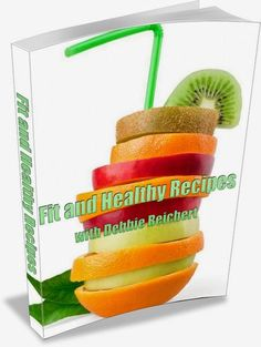 Free Fit and Healthy with Debbie Reichert e-cookbook!!! - Fit and Healthy with Debbie