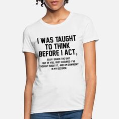 I was taught to think before I act hipster grandma Women's T-Shirt ✓ Unlimited options to combine colours, sizes & styles ✓ Discover T-Shirts by international designers now! Funny T Shirt Sayings, Funny Tee Shirts, T Shirts With Sayings, Sassy Shirts, Shirt Quotes, Sarcastic Shirts, Funny Sweatshirts, Funny Outfits, Funny Clothes