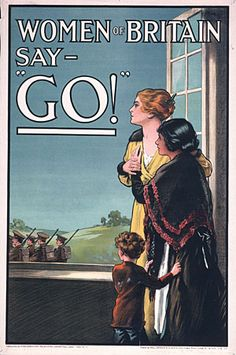 """""""Women of Britain say GO!"""" First World War army recruitment propaganda poster aimed at women Ww1 Propaganda Posters, Political Posters, Pin Up Vintage, Vintage Ads, Vintage Posters, Vintage Heart, World War One, First World, Schlacht An Der Somme"""
