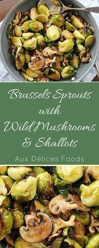 I love the earthiness of this dish - the brussels sprouts are the perfect marriage with your favorite wild mushrooms.