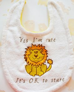 baby bib with Embroidered lion that says 'Yes I'm cute It's OK to stare. $7.95 www.facebook.com/nanaslilcreations