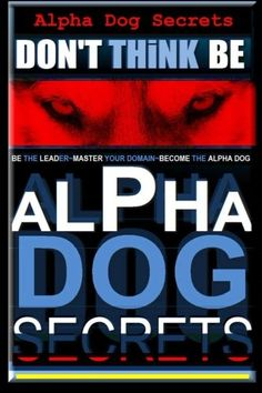 Alpha Dog Secrets  Dont Think BE Alpha Dog Training Secrets  How to Become Alpha Dog Alpha Dog  Dont Think BE  Alpha Dog  Alpha Dog Training Secrets Volume 1 -- Click image for more details. (Note:Amazon affiliate link) #DogTraning