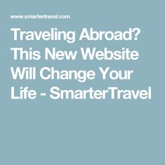 Traveling Abroad? This New Website Will Change Your Life - SmarterTravel