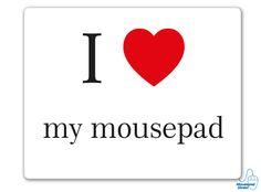 I love my mousepad Mousepad
