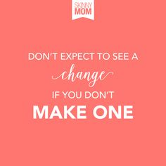 Inspiration: Make a change today!