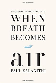 When Breath Becomes Air (2016) - Paul Kalanithi