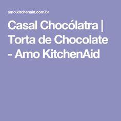 Casal Chocólatra | Torta de Chocolate - Amo KitchenAid
